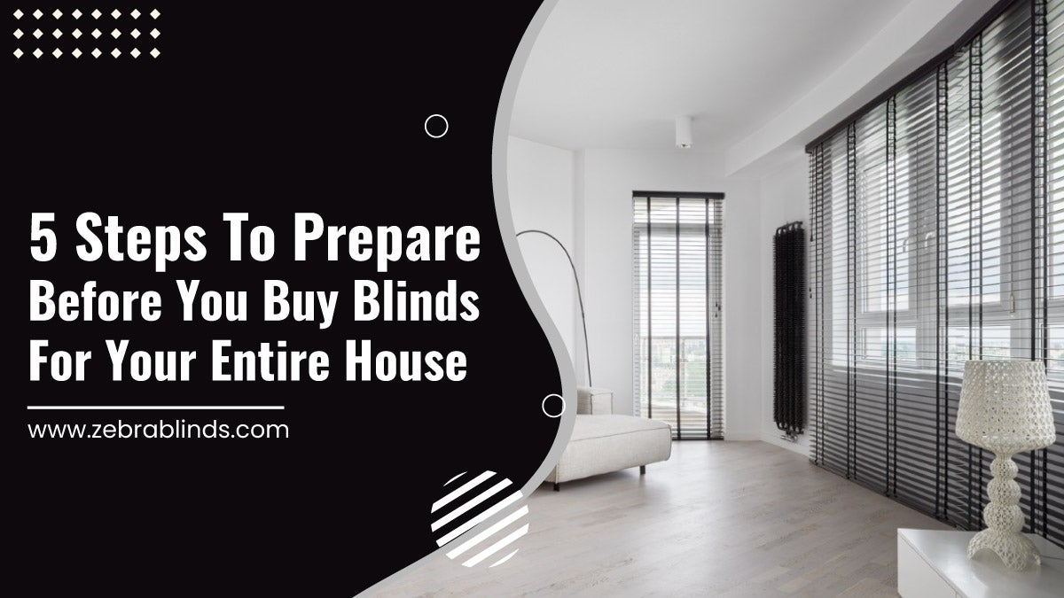 5 steps to prepare before you buy blinds for your entire house