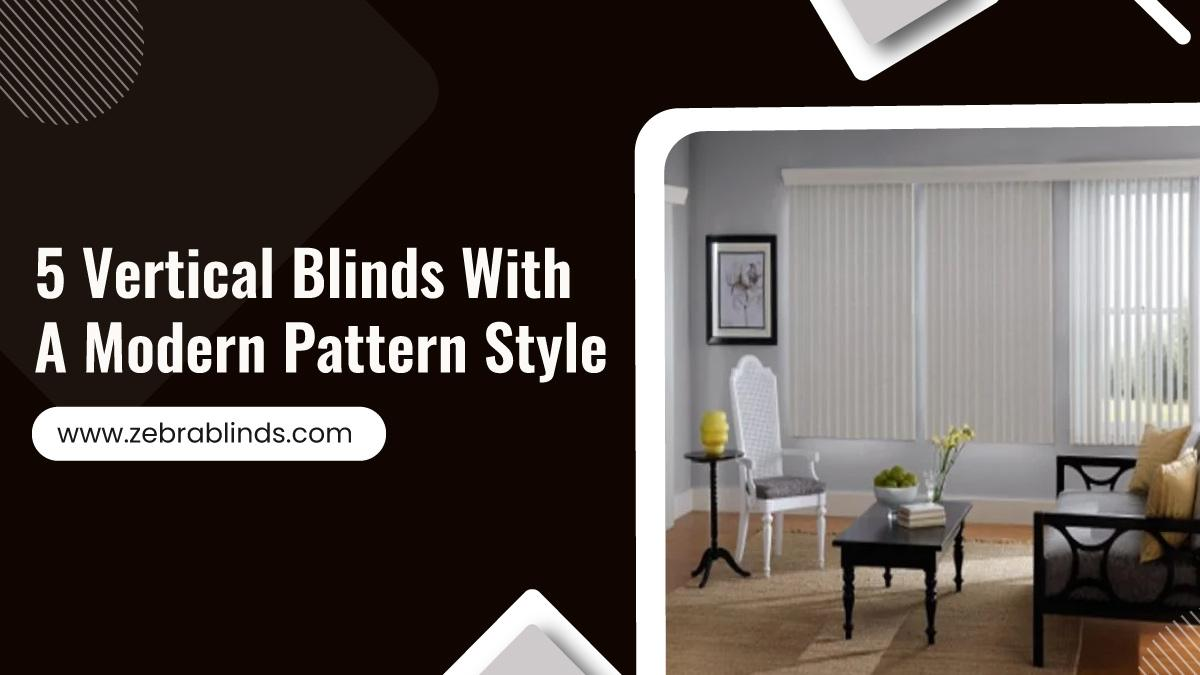 5 Vertical Blinds With A Modern Pattern Style