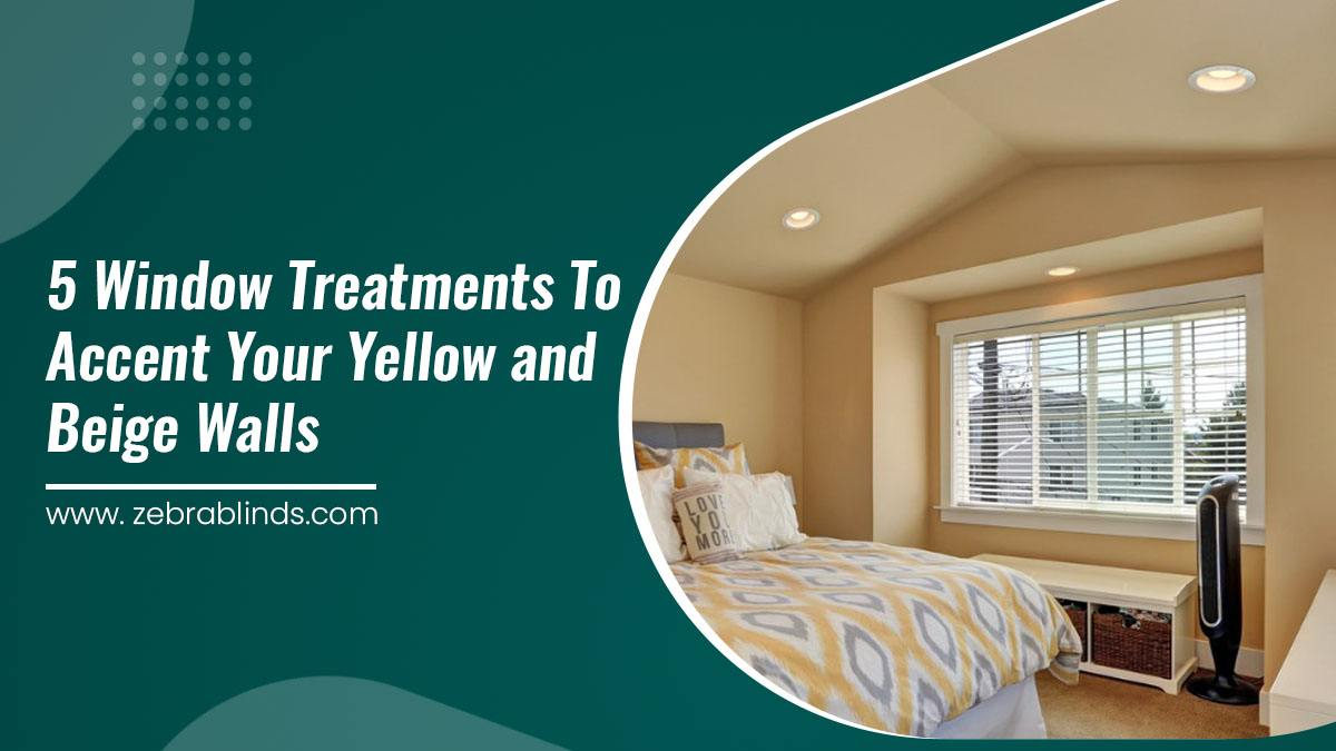 5 Window Treatments to Accent your Yellow and Beige Walls