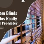 Are Custom Blinds And Shades Really Better Than Pre-Made?