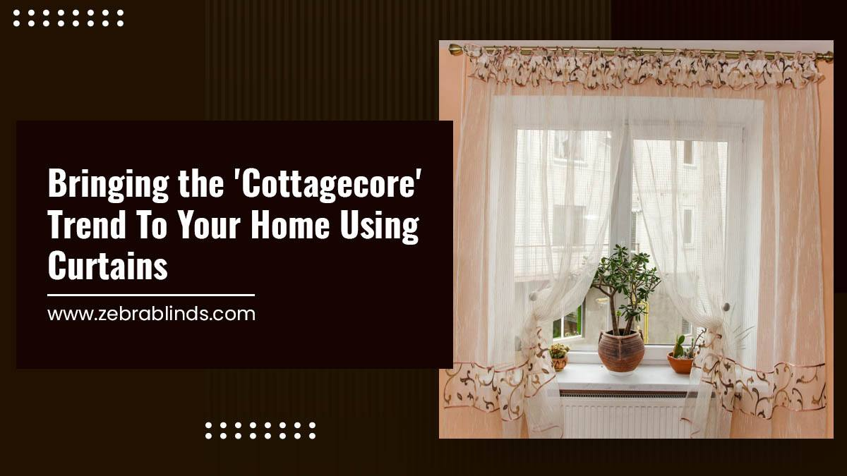 Bringing the 'Cottagecore' Trend to Your Home Using Curtains