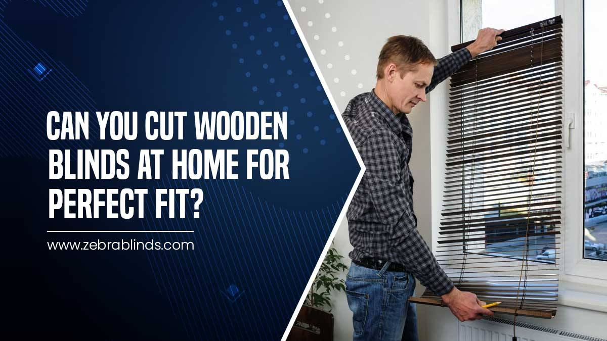 Can You Cut Wooden Blinds At Home For Perfect Fit