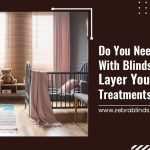 Do You Need Curtains With Blinds? When To Layer Your Window Treatments