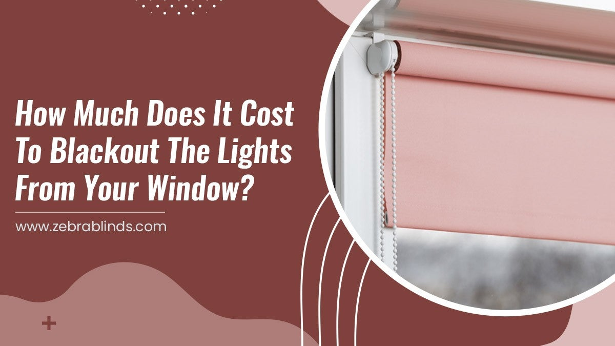 How Much Does It Cost To Blackout The Lights From Your Window?