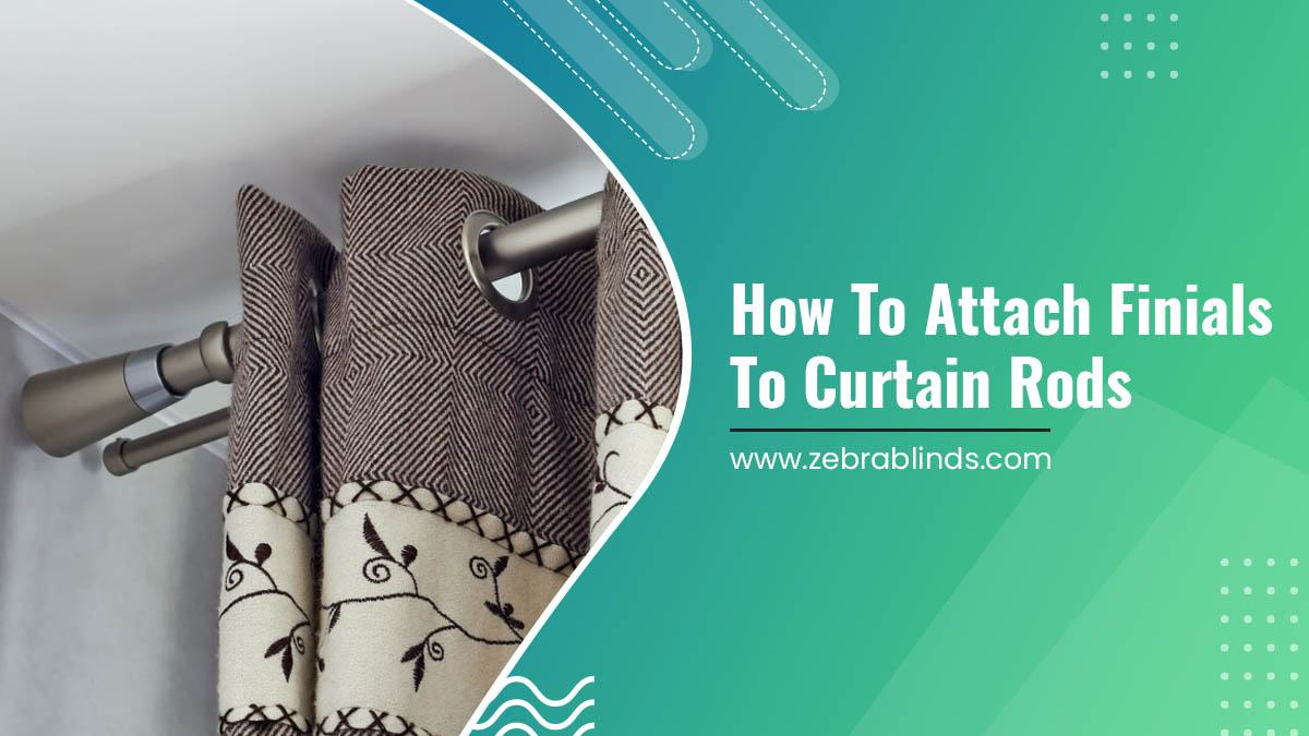 How To Attach Finials To Curtain Rods