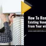 How to Remove Your Existing Venetian Blinds from Your Window?