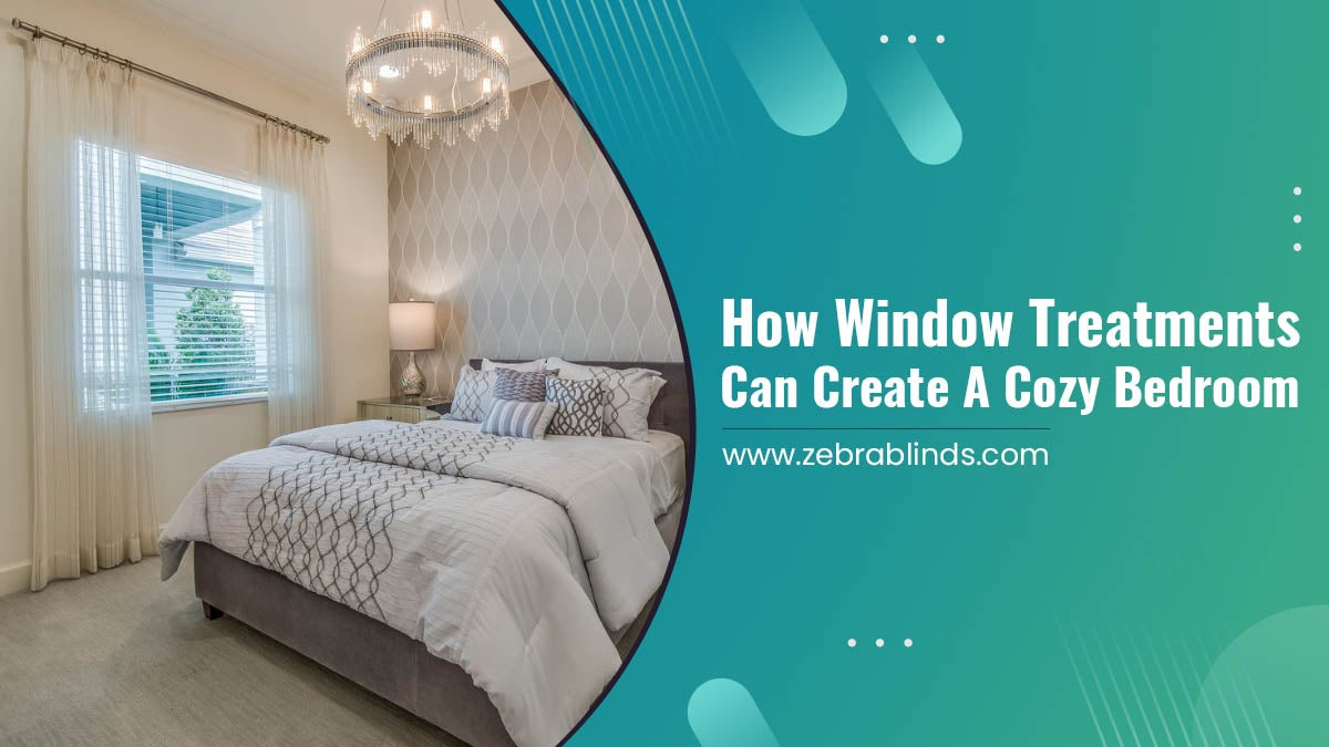 How Window Treatments Can Create a Cozy Bedroom