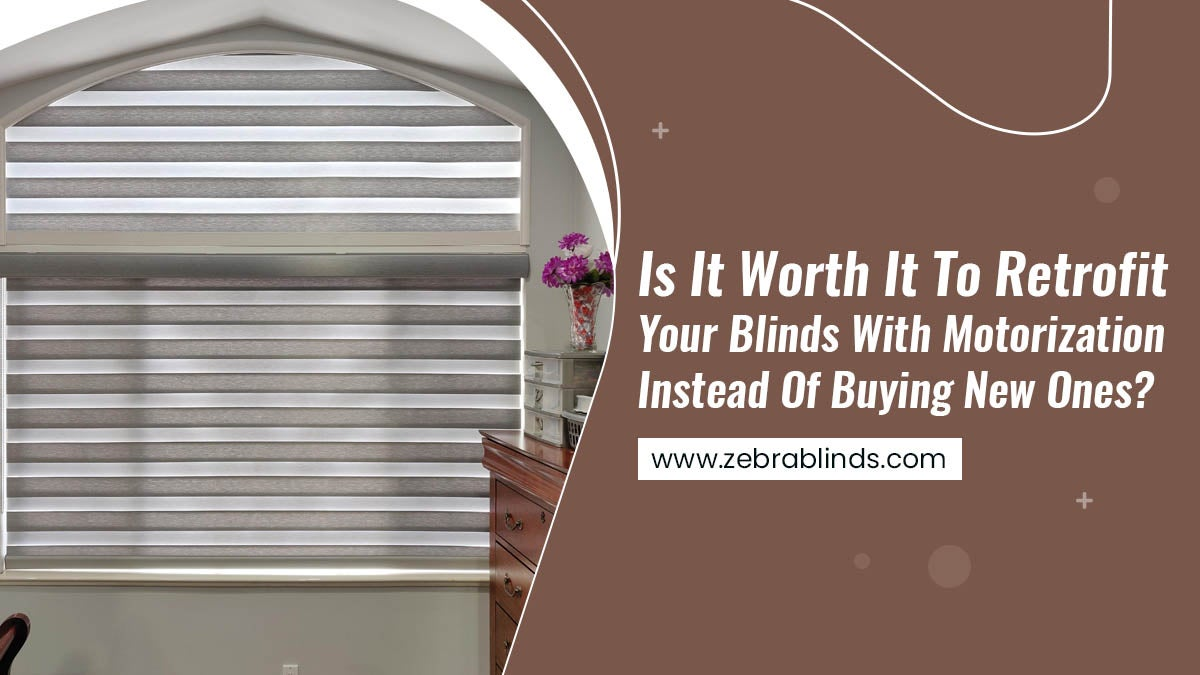Is It Worth It To Retrofit Your Blinds With Motorization Instead Of Buying New Ones?