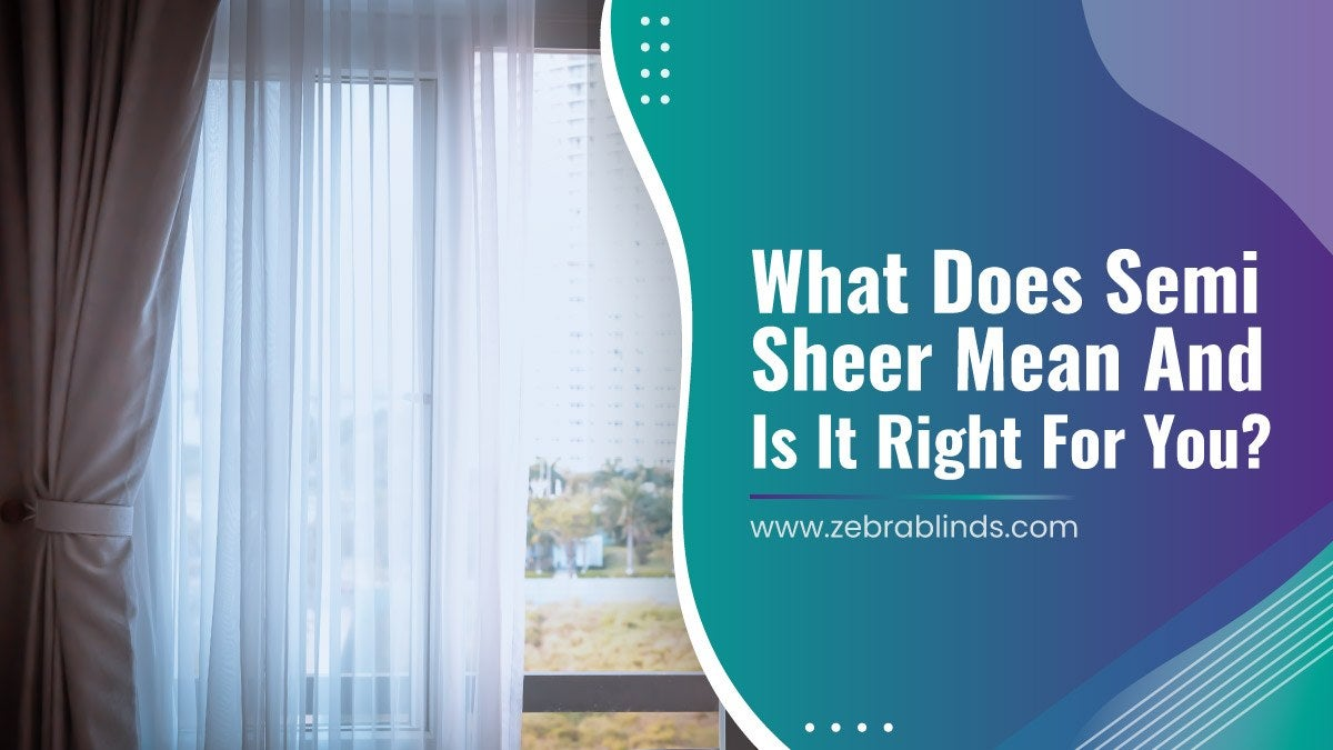 What Does Semi Sheer Mean And Is It Right For You?