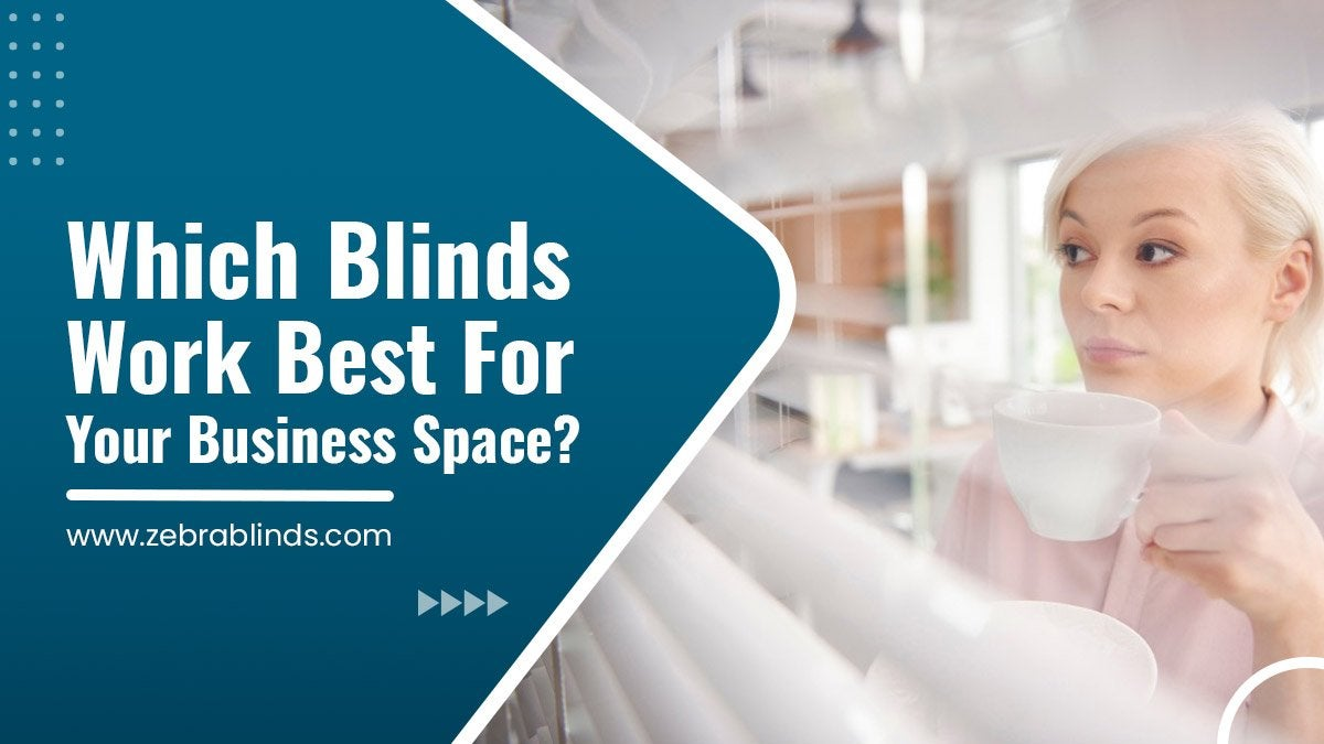Which Blinds Work Best for Your Business Space?