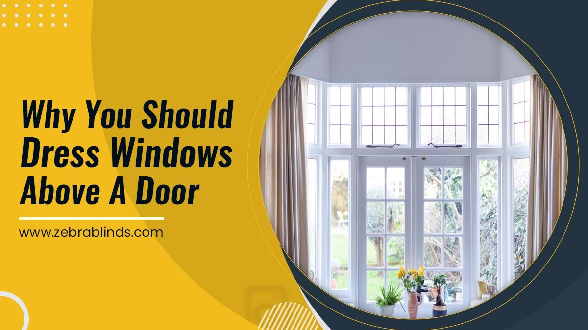 Why You Should Dress Windows Above A Door