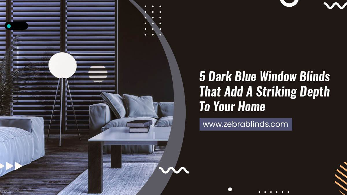 5-Dark-Blue-Window-Blinds-That-Add-A-Striking-Depth-To-Your-Home