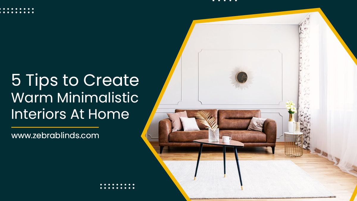 5 Tips to Create Warm Minimalistic Interiors at Home
