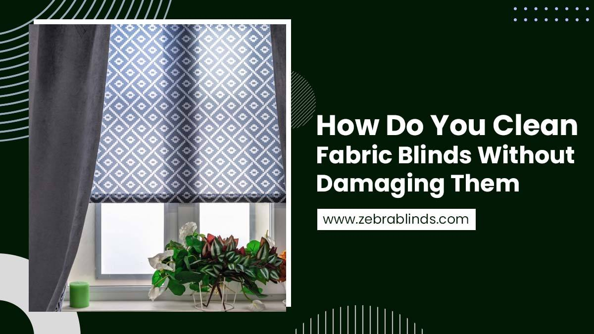 How-Do-You-Clean-Fabric-Blinds-Without-Damaging-Them