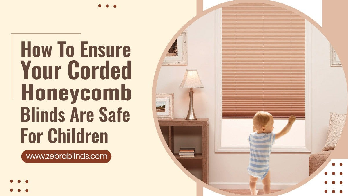 How-To-Ensure-Your-Corded-Honeycomb-Blinds-Are-Safe-For-Children