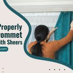 How to Properly Hang Grommet Curtains with Sheers