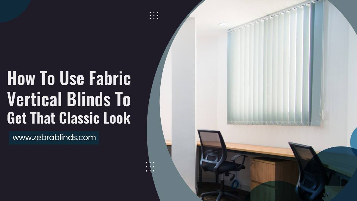 How-To-Use-Fabric-Vertical-Blinds-To-Get-That-Classic-Look