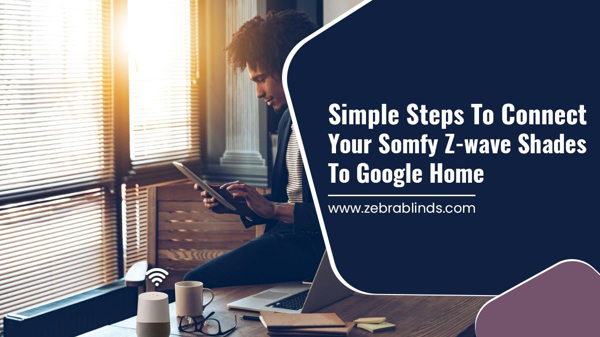 Simple-Steps-To-Connect-Your-Somfy-Z-wave-Shades-To-Google-Home