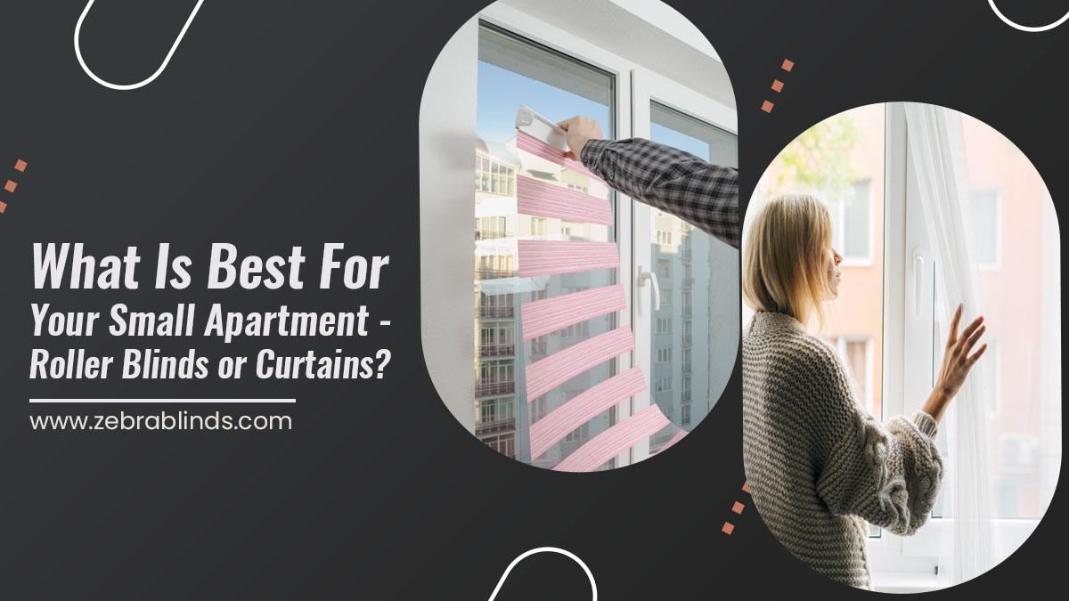 What Is Best for Your Small Apartment - Roller Blinds or Curtains?