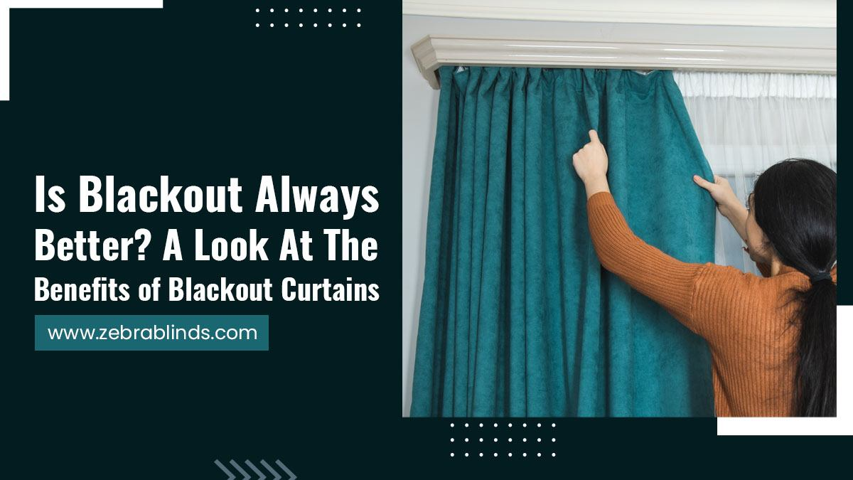 Is-Blackout-Always-Better-A-Look-At-The-Benefits-of-Blackout-Curtains