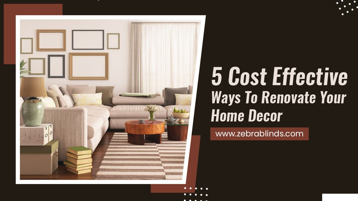 5-Cost-Effective-Ways-To-Renovate-Your-Home-Decor