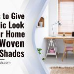 5 Ways to Give A Rustic Look To Your Home With Woven Wood Shades