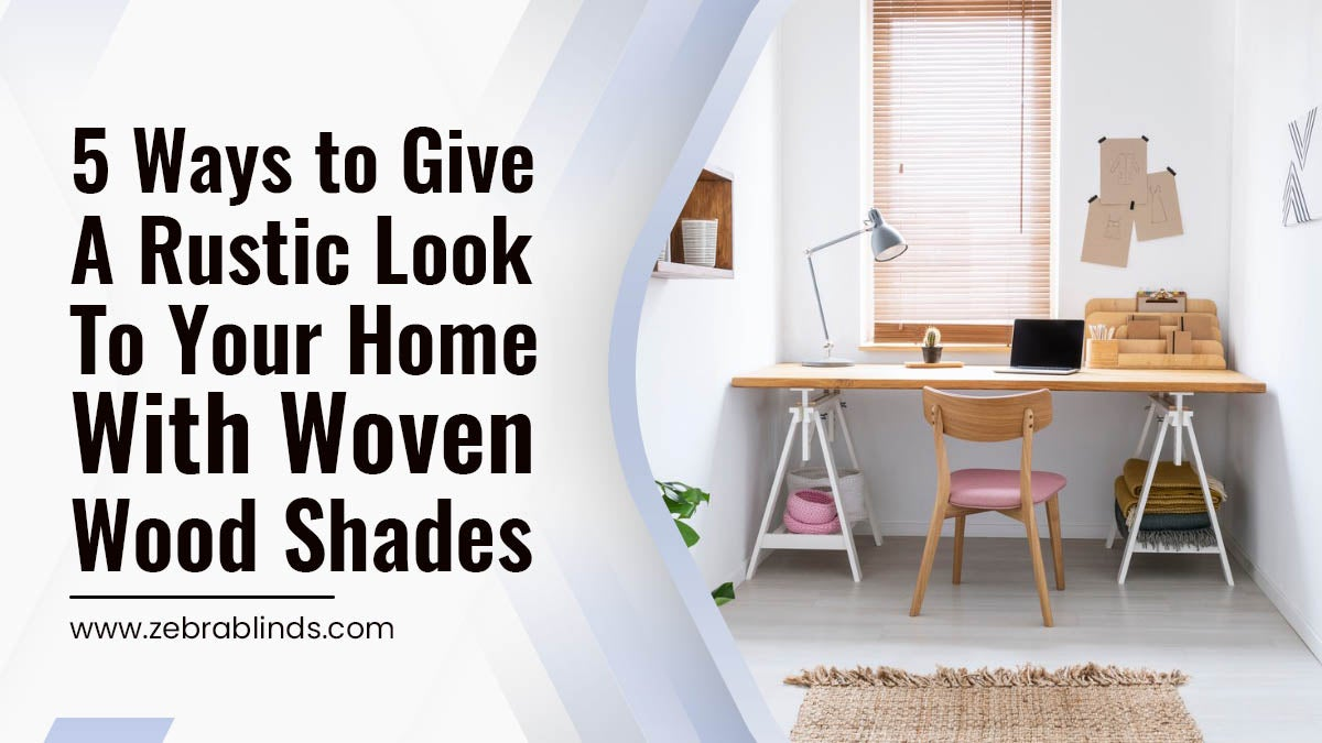 5-Ways-to-Give-A-Rustic-Look-To-Your-Home-With-Woven-Wood-Shades