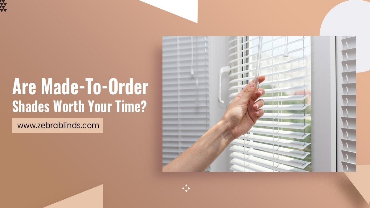 Are-Made-To-Order-Shades-Worth-Your-Time