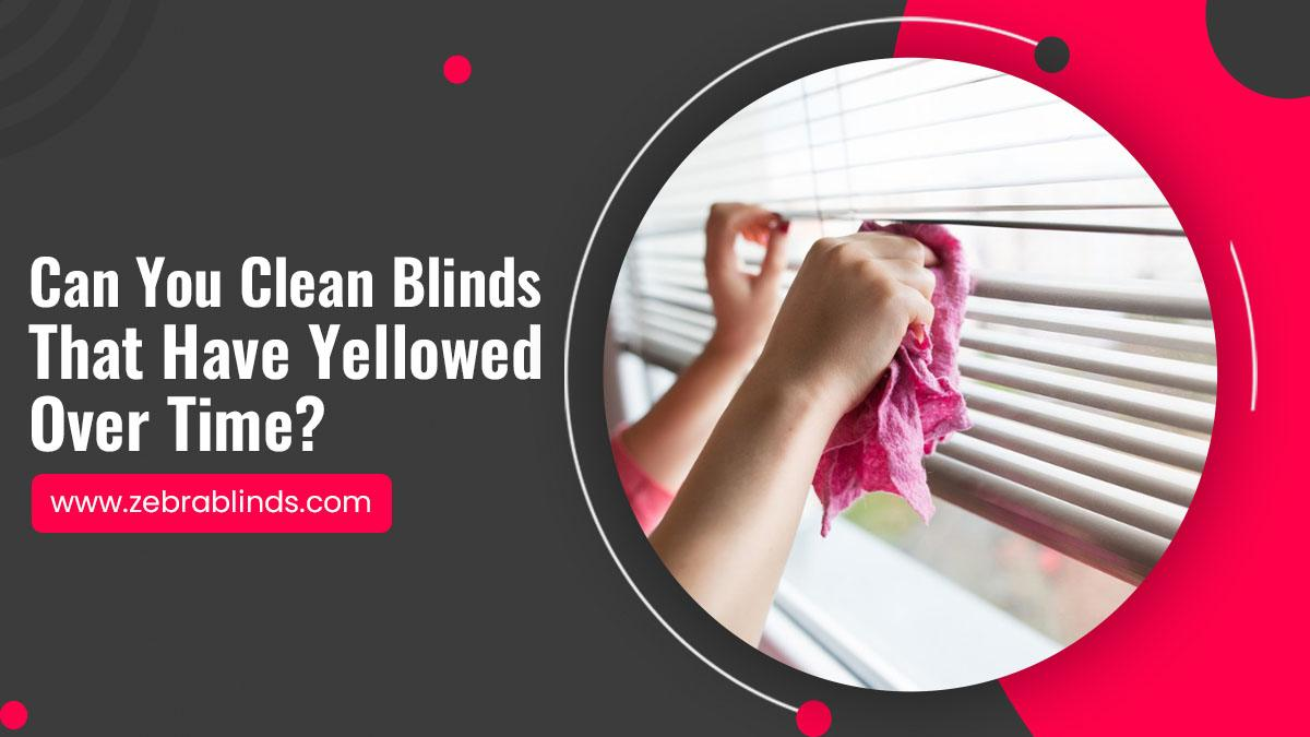 Can-You-Clean-Blinds-That-Have-Yellowed-Over-Time