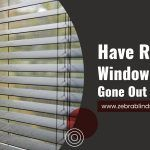 Have Regular Window Blinds Gone Out Of Style?