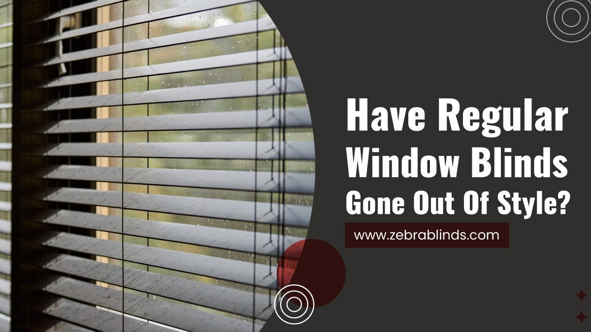 Have-Regular-Window-Blinds-Gone-Out-Of-Style