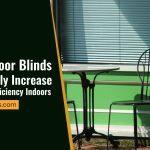 How Outdoor Blinds Can Actually Increase Your Energy Efficiency Indoors