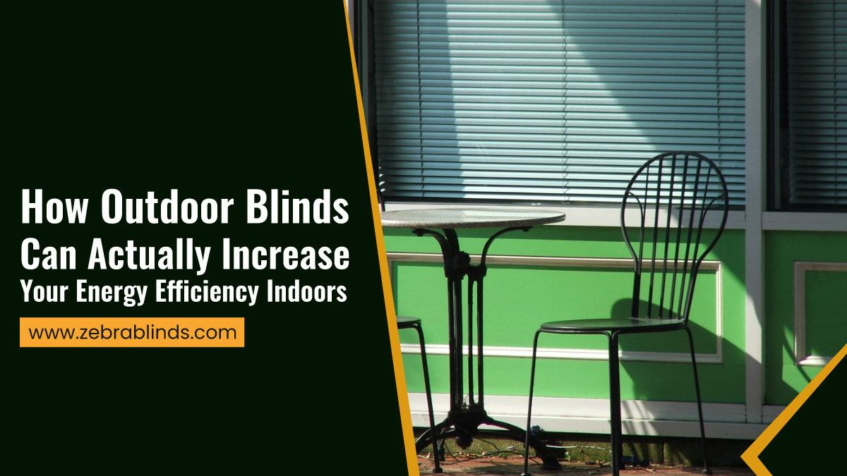 How-Outdoor-Blinds-Can-Actually-Increase-Your-Energy-Efficiency-Indoors