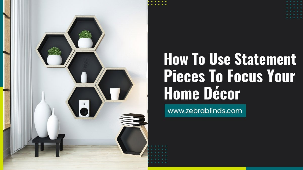 How-To-Use-Statement-Pieces-To-Focus-Your-Home-Decor