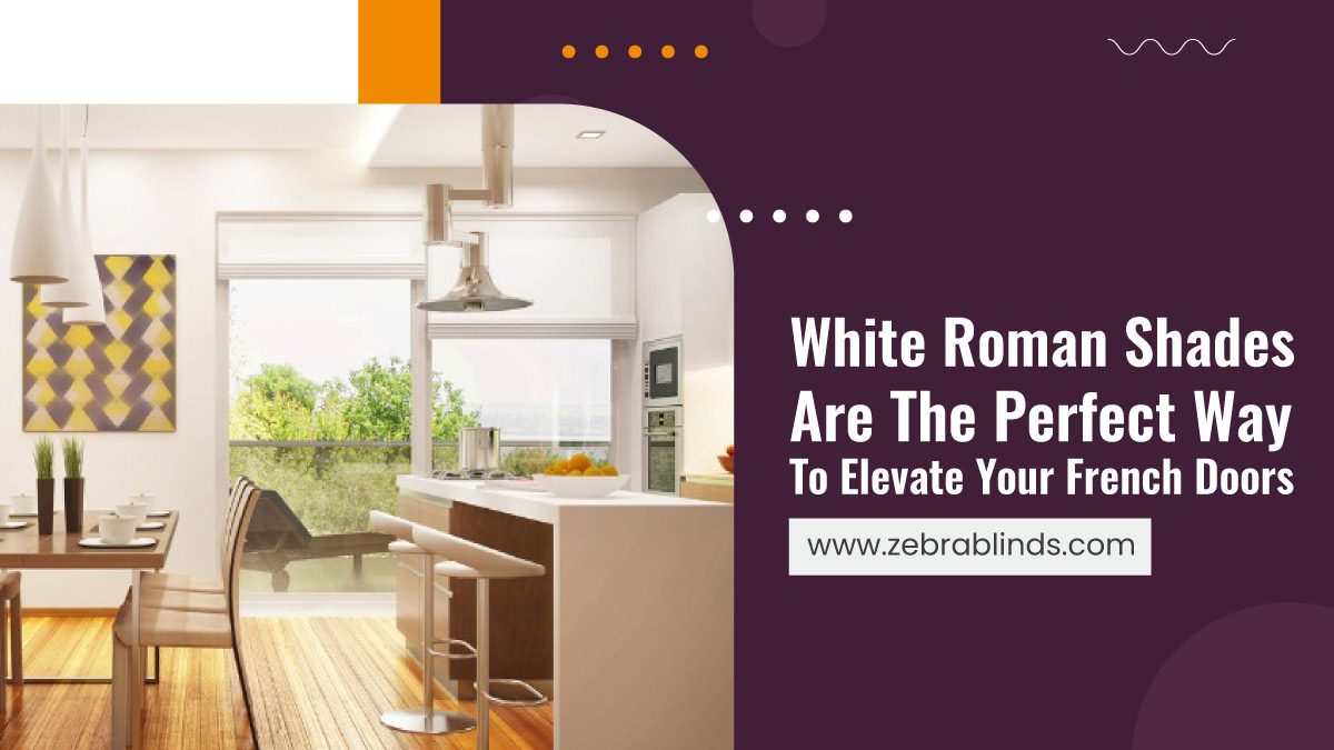 White-Roman-Shades-Are-The-Perfect-Way-To-Elevate-Your-French-Doors