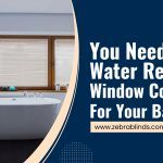 You Need These Water Resistant Window Coverings For Your Bathroom