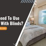 Do You Need To Use Curtains With Blinds?