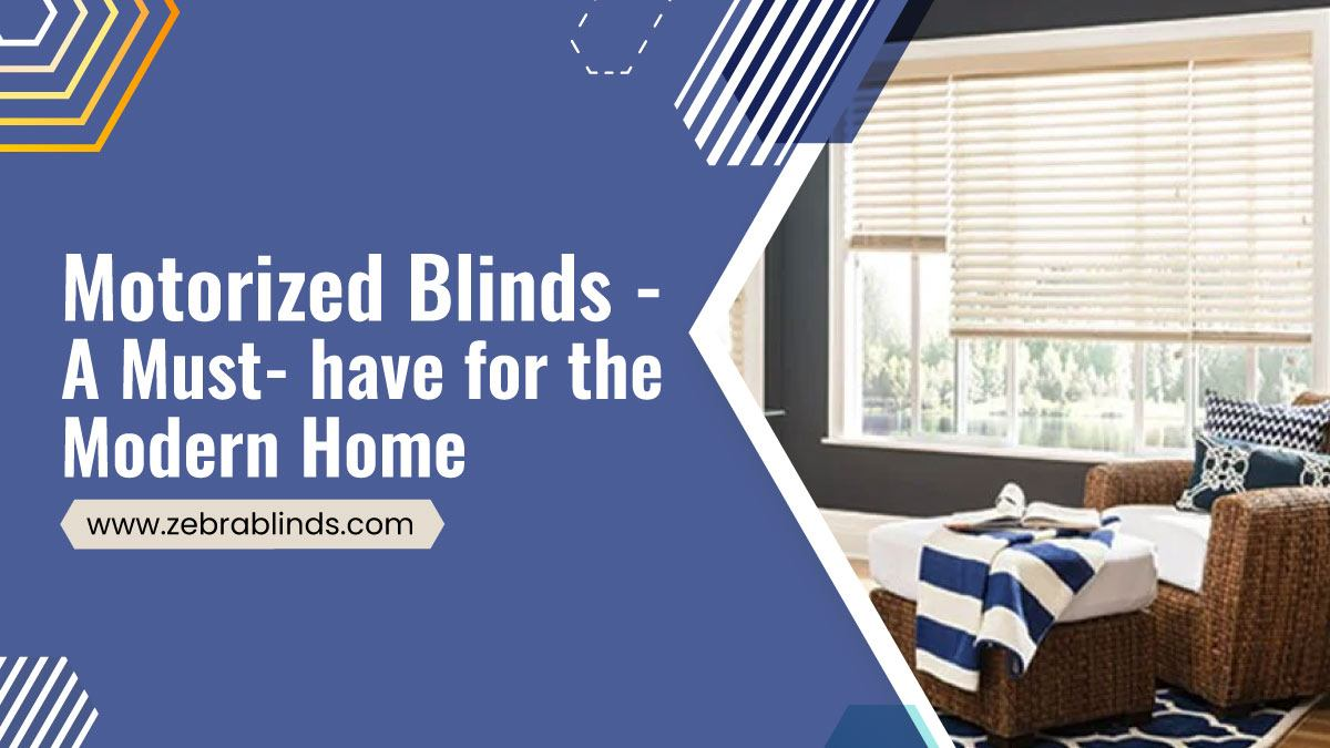 Motorized Blinds - A Must-have for the Modern Home