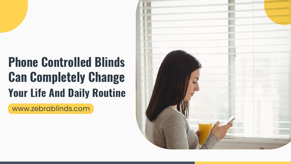 Phone Controlled Blinds Can Completely Change Your Life And Daily Routine