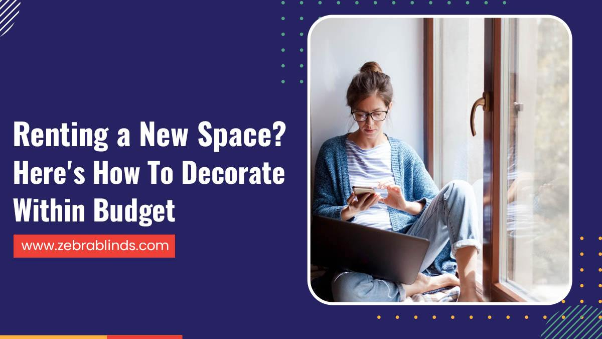 Renting a New Space? Here's How To Decorate Within Budget