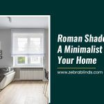 Roman Shades Bring A Minimalist Look To Your Home