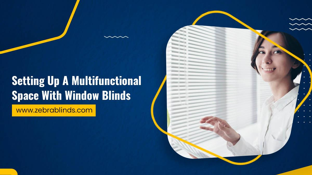 Setting Up A Multifunctional Space With Window Blinds
