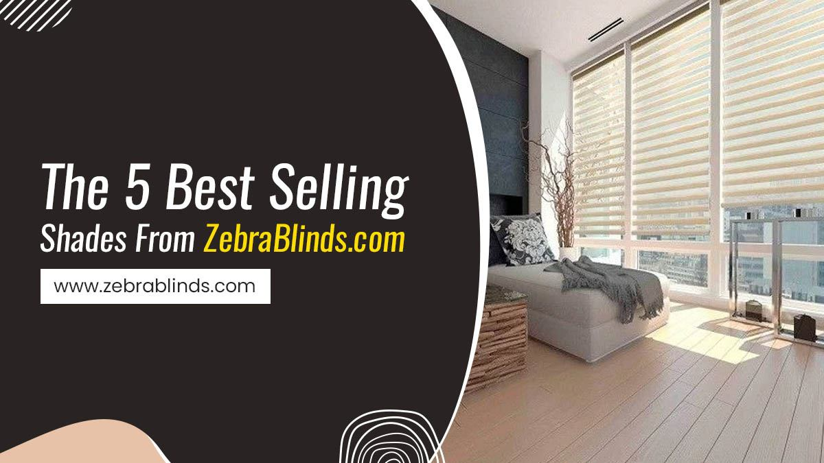 The 5 Best Selling Shades from ZebraBlinds.com