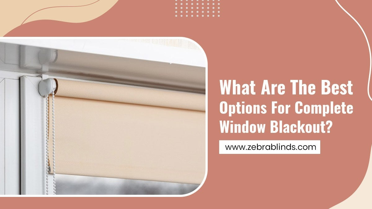 What Are The Best Options For Complete Window Blackout?