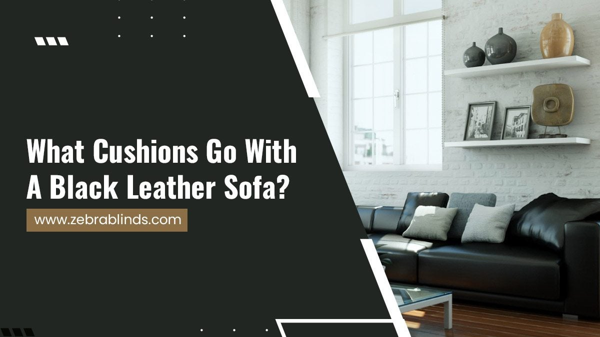 What Cushions Go With A Black Leather Sofa?