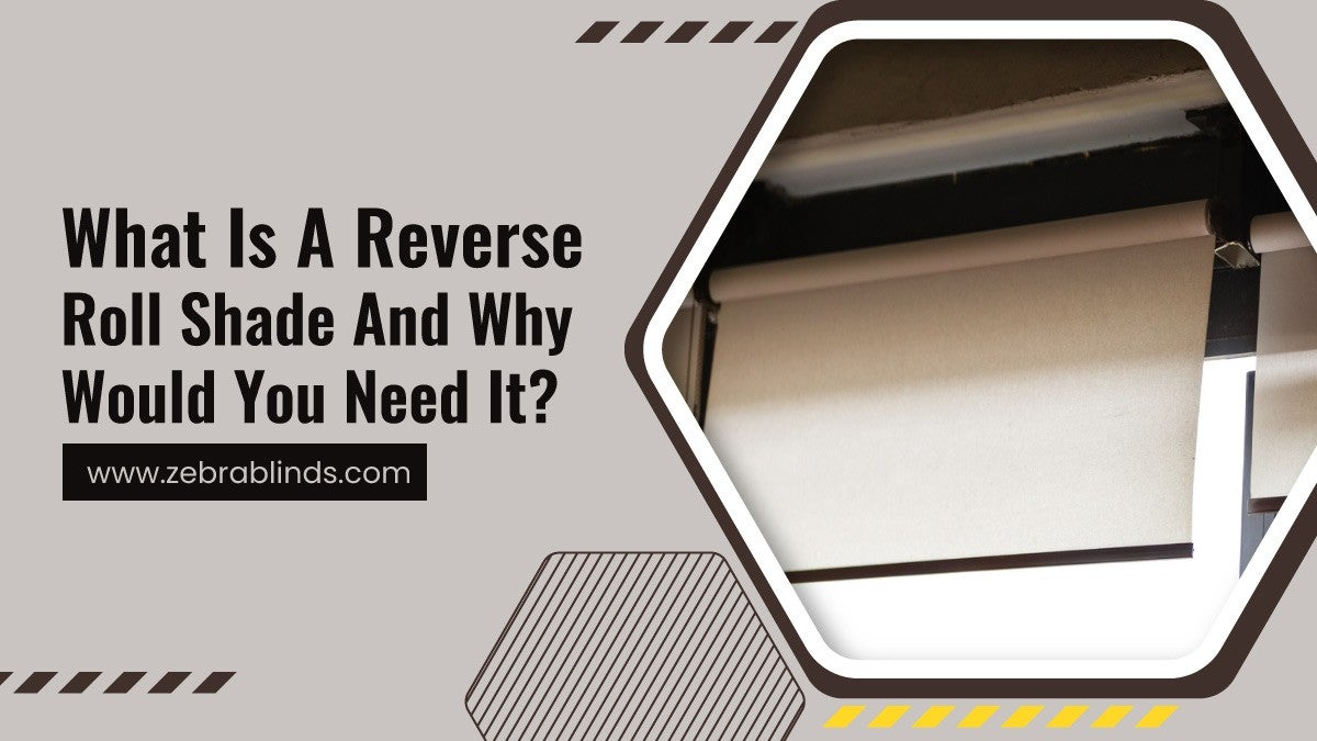 What Is A Reverse Roll Shade And Why Would You Need It?