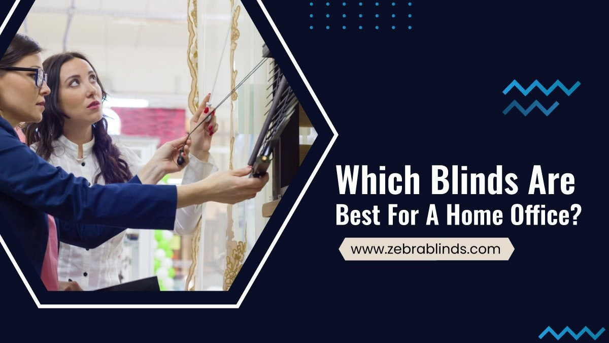 Which Blinds Are Best For A Home Office?