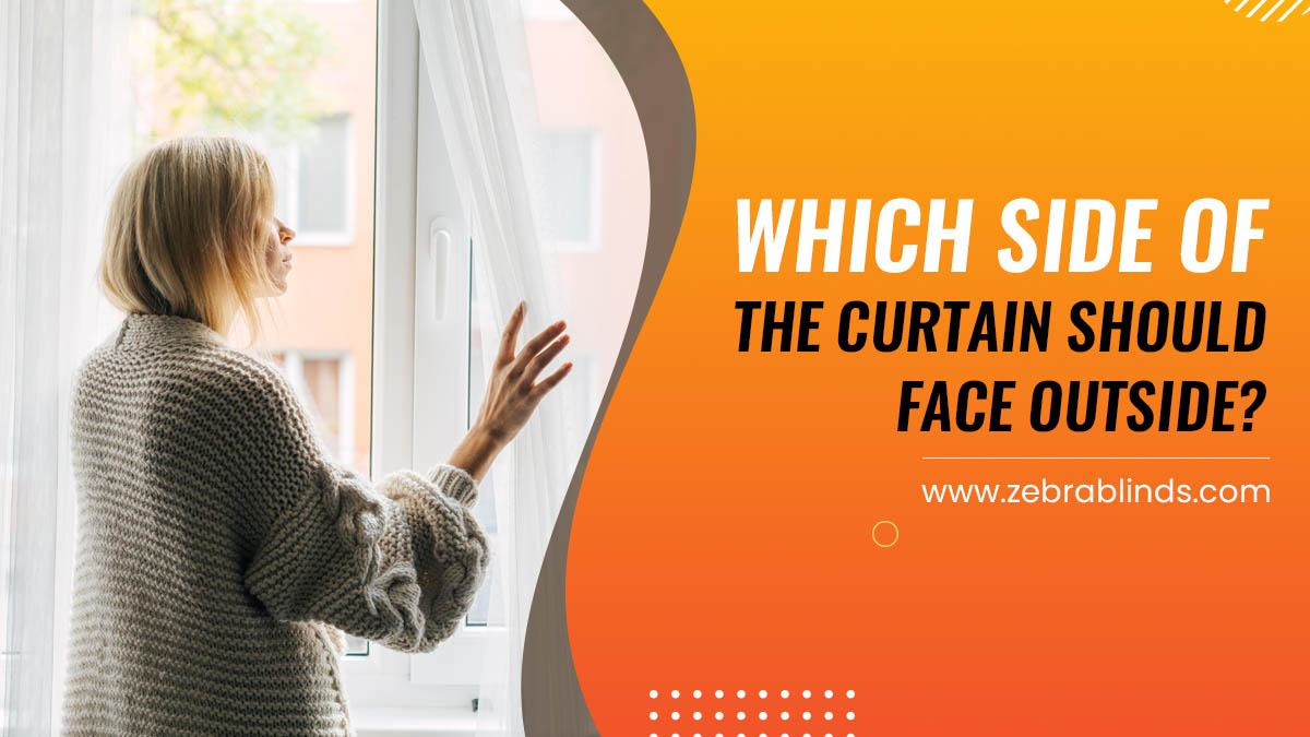 Which Side Of The Curtain Should Face Outside?