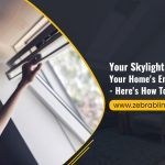 Your Skylight Is Destroying Your Home's Energy Efficiency – Here's How To Fix It