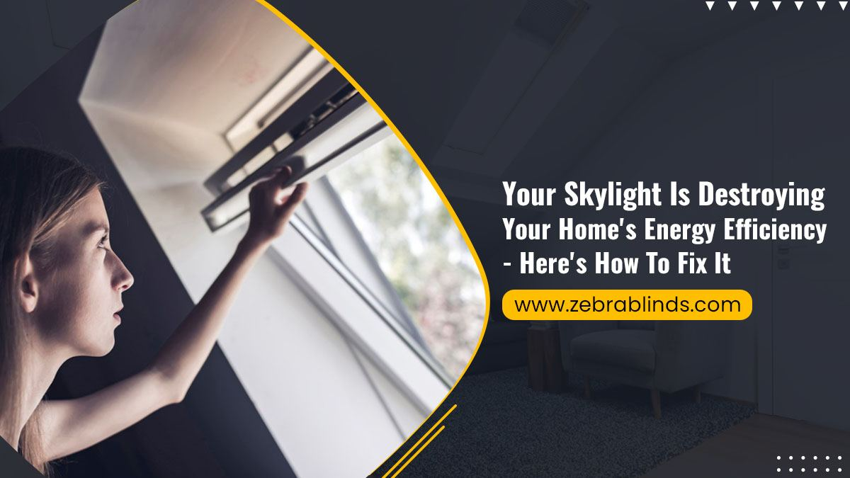Your Skylight Is Destroying Your Home's Energy Efficiency - Here's How To Fix It